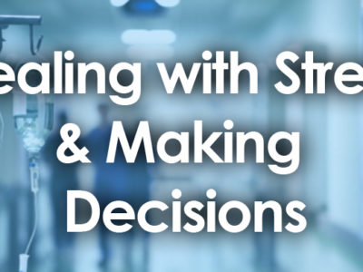 Dealing With Stress And Making Decisions In The Hospital Environment