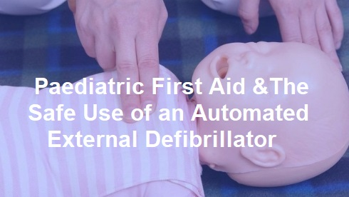 Paediatric First Aid and The Safe Use of an Automated External Defibrillator – Bactmed